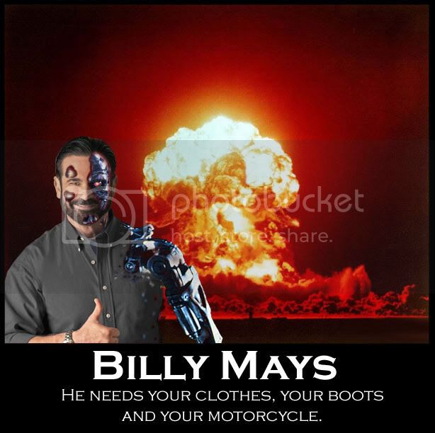 Billy Mays - Terminator 2 - He needs your clothes, your boots, and your motorcycle photo BillyMaysNeeds.jpg